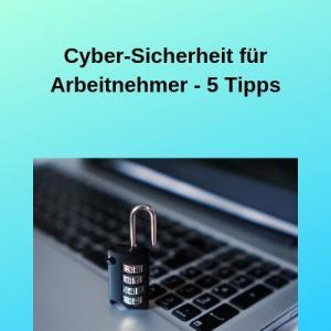 Cyber-Sicherheit für Arbeitnehmer - 5 Tipps