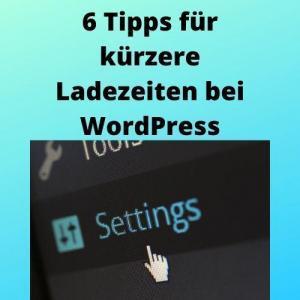 6 Tipps für kürzere Ladezeiten bei WordPress