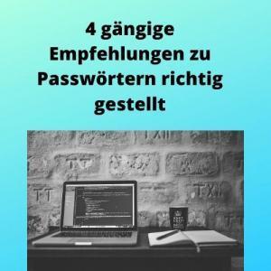 4 gängige Empfehlungen zu Passwörtern richtig gestellt