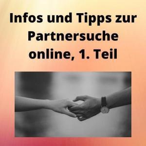 Infos und Tipps zur Partnersuche online, 1. Teil