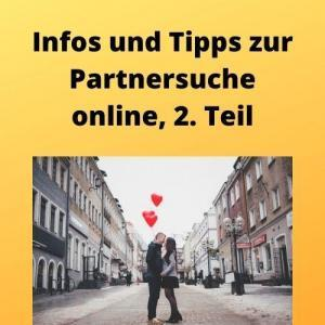 Infos und Tipps zur Partnersuche online, 2. Teil