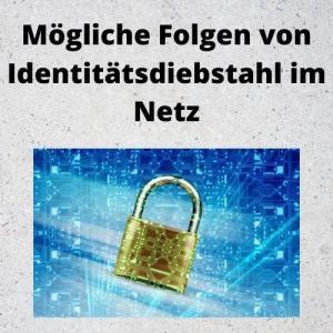 Mögliche Folgen von Identitätsdiebstahl im Netz