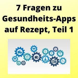 7 Fragen zu Gesundheits-Apps auf Rezept, Teil 1