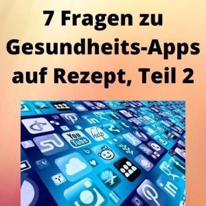 7 Fragen zu Gesundheits-Apps auf Rezept, Teil 2