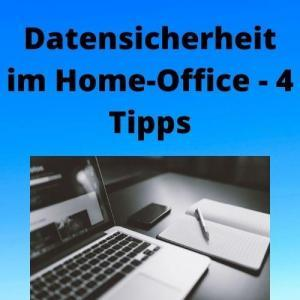 Datensicherheit im Home-Office - 4 Tipps