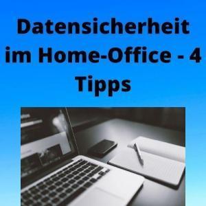 Datensicherheit im Home-Office - 4 Tipps