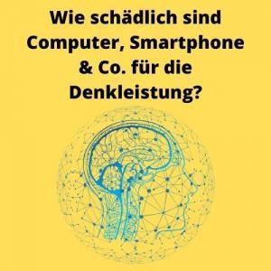 Wie schädlich sind Computer, Smartphone & Co. für die Denkleistung