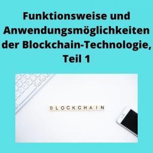 Funktionsweise und Anwendungsmöglichkeiten der Blockchain-Technologie, Teil 1