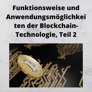 Funktionsweise und Anwendungsmöglichkeiten der Blockchain-Technologie, Teil 2